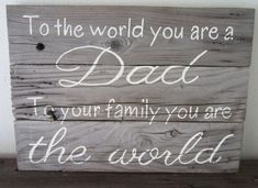 To The World You Are A Dad, To Your Family You Are The World Father's Day Gift Barn Wood Sign on Etsy, $30.00