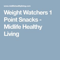 Weight Watchers 1 Point Snacks - Midlife Healthy Living
