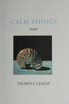 calm things: essays - shawna lemay