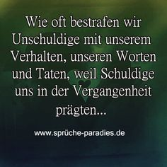 Wie oft bestrafen wir Unschuldige mit unserem Verhalten, unseren Worten und Taten, weil Schuldige uns in der Vergangenheit prägten... Poem Quotes, Best Quotes, Poems, Idioms And Proverbs, Love Pain, Susa, Statements, So True, Sentences