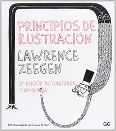 Principios de ilustración: Cómo generar ideas, interpretar un brief y promocionarse : análisis de la teoría, la realidad y la profesión en el mundo de la ilustración manual y digital: Amazon.es: Lawrence Zeegen, Sílvia Pujol: Libros