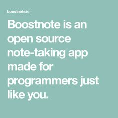 Boostnote is an open source note-taking app made for programmers just like you.