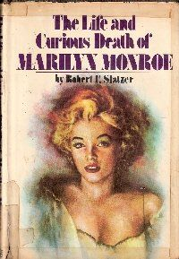 The Life and Curious Death of Marilyn Monroe by Robert F. Slatzer