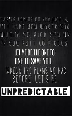 5SOS lyrics Unpredictable ❤❤❤ THIS IS PROB MY FAVE SONG! I love it you guys!<3 @Michael Dussert Dussert Dussert Clifford @Calum Paton Paton Paton Hood @Luke Eshleman Eshleman Eshleman Hemmings @Ashton Jenkins Jenkins Jenkins Irwin