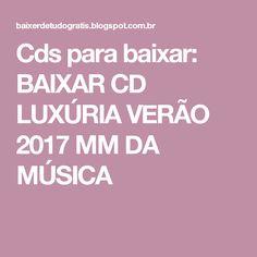 Cds para baixar: BAIXAR CD LUXÚRIA VERÃO 2017 MM DA MÚSICA