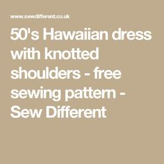 50's Hawaiian dress with knotted shoulders - free sewing pattern - Sew Different
