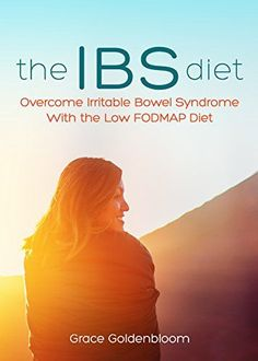 The IBS Diet: Overcome Irritable Bowel Syndrome With the…