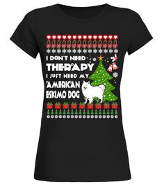 # Therapy, I need My American Eskimo Dog Christmas Funny Sweatshirt Gifts T-shirt .  Shirts says I Don't Need Therapy, I Need My American Eskimo Dog. Best present for Christmas, New Year, Thanksgiving, Birthdays everyday gift ideas or any special occasions.HOW TO ORDER:1. Select the style and color you want:2. Click Reserve it now3. Select size and quantity4. Enter shipping and billing information5. Done! Simple as that!TIPS: Buy 2 or more to save shipping cost!This is printable if you…
