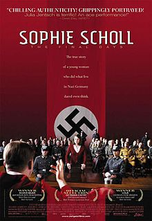 Sophie Scholl is a 2005 German film. A dramatization of the final days of Sophie Scholl, one of the most famous members of the German World War II anti-Nazi resistance movement, The White Rose.