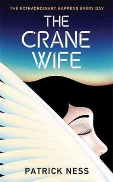 The Crane Wife: A Novel by Patrick Ness