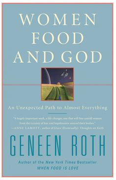Women, Food, and God by Geneen Roth–This great book really helped me shift my  thoughts and stop dieting once and for all. I've always heard that diets don't work, but for the first time ever, Geneen's book helped me realize that I've been punishing myself with diets for years and it's time to replace it with self-love instead. This one is liberating! - See more at: http://tobifairley.com/blog/#sthash.HISutPMm.dpuf