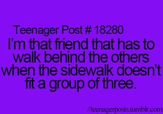 Except when I realize I walking in the back, and walk in front of them. Because IM the leader, and I don't walk behind people.