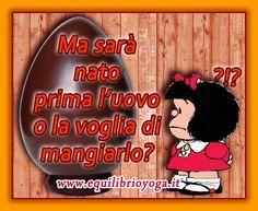 Frasi di saggezza di Mafalda sulla Pasque e uovo di cioccolata - http://equilibrioyoga.it/