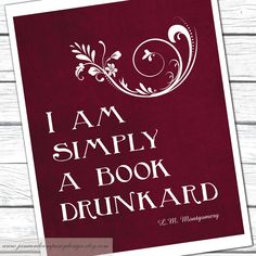 Reading Print, Simply a Book Drunkard, Lucy Maud Montgomery, Burgundy, Library Decoration, Book Art, Book Club, Literature Poster, 8x10. $ 20.00, via Etsy.