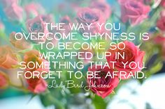Forget to be afraid. How To Overcome Shyness, Overcoming Shyness, Music Quotes, Me Quotes, Random Quotes, Redeeming Love, The Words, Beautiful Mind, Words Of Encouragement