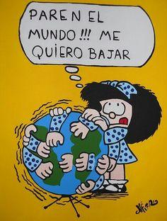 "#mafalda   ""Stop the world!!! I want to get off!!"