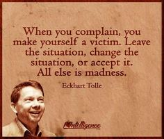 Eckhart Tolle don't complain accept what is Quotable Quotes, Wisdom Quotes, Quotes To Live By, Me Quotes, Motivational Quotes, Inspirational Quotes, Advice Quotes, The Words, Cool Words