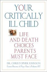 Your Critically Ill Child: Life and Death Choices Parents Must Face