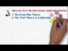 Ten Leadership Theories in Five Minutes  https://www.youtube.com/watch?v=XKUPDUDOBVo