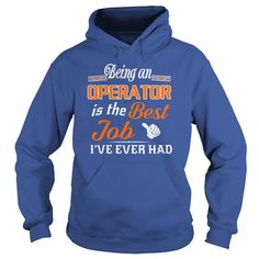 Being An Operator Is The Best Job T-Shirt #gift #ideas #Popular #Everything #Videos #Shop #Animals #pets #Architecture #Art #Cars #motorcycles #Celebrities #DIY #crafts #Design #Education #Entertainment #Food #drink #Gardening #Geek #Hair #beauty #Health #fitness #History #Holidays #events #Home decor #Humor #Illustrations #posters #Kids #parenting #Men #Outdoors #Photography #Products #Quotes #Science #nature #Sports #Tattoos #Technology #Travel #Weddings #Women