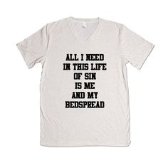 All I Need In This Life Of Sin Is Me And My Bedspread Sleep Sleeping Tired Sleepy Bed Lazy Laziness SGAL1 Unisex V Neck Shirt