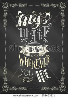 My heart is wherever you are. Chalk handwritten lettering on blackboard background. Vintage frame.