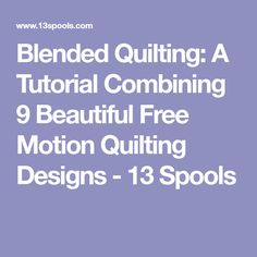 Blended Quilting: A Tutorial Combining 9 Beautiful Free Motion Quilting Designs - 13 Spools