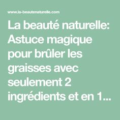 La beauté naturelle: Astuce magique pour brûler les graisses avec seulement 2 ingrédients et en 14 jours