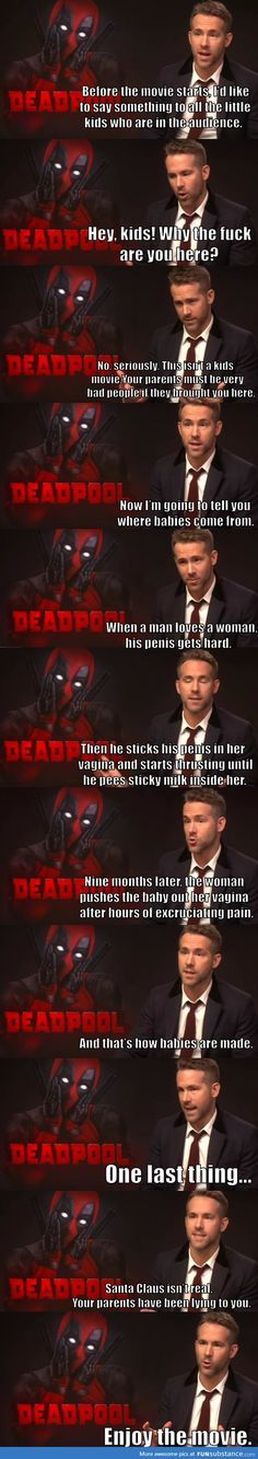 You're taking your kids to see Deadpool? Fine, you asked for it... Ps. Ryan Reynolds IS Deadpool when he wants lol
