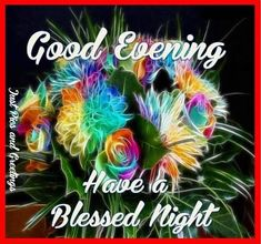 Good Evening Have A Blessed Night goodnight good night goodnight quotes good evening good evening quotes goodnight quote goodnite goodnight quotes for friends goodnight quotes for family god bless goodnight quotes