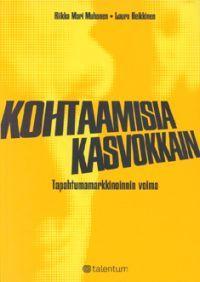 Kohtaamisia kasvokkain, tapahtumamarkkinoinnin voima - Riikka Mari Muhonen & Laura Heikkinen