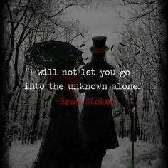 """""""I will not let you go into the unknown alone."""" ~ Bram Stoker"""