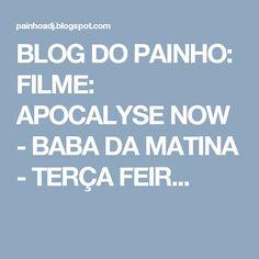 BLOG DO PAINHO: FILME: APOCALYSE NOW - BABA DA MATINA - TERÇA FEIR...