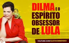 Dilma e o espírito obsessor de Lula.