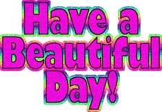 glitter graphics have a beautiful day Cute Good Morning Quotes, Good Morning World, Good Morning Good Night, Birthday Message For Friend, Birthday Messages, Messages For Friends, Cards For Friends, Friend Cards, Good Morning Greetings