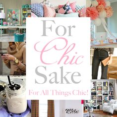 For Chic Sake - For All Things Chic! Seriously an amazing sight for inspiration and printables.