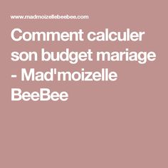 Comment calculer son budget mariage - Mad'moizelle BeeBee