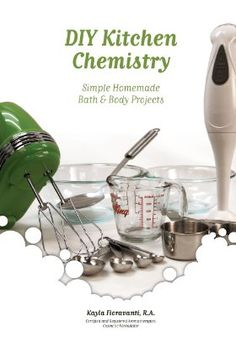 DIY Kitchen Chemistry: Simple Homemade Bath & Body Projects:Amazon:Books