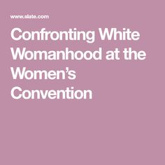 Confronting White Womanhood at the Women's Convention