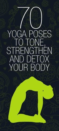 70 Yoga Poses to Strengthen and Detox Your Body.
