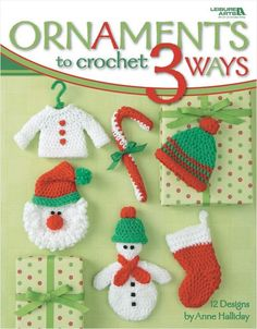 Ornaments 3 Ways! 12 fab holiday patterns, each with 3 different ways to make them!