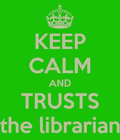 Keep calm and trusts the librarian (@Alibeher)