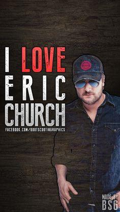 I really, really,  really love ERIC CHURCH!!!