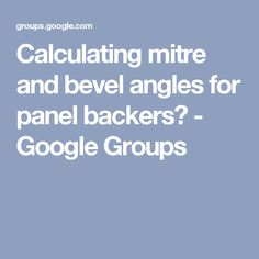 Calculating mitre and bevel angles  for panel backers? - Google Groups
