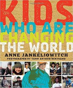 Kids Who Are Changing the World  Anne Jankeliowitch, Yann Arthus-Bertrand  9781402295324