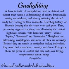 """Gaslighting"" is an expression that many people in narcissistic abuse circles have heard.Gaslighting is about untruths, or at the very least stretching facts. It is about punishing people and fabricating information to suit one's own agenda. Narcissistic People, Narcissistic Behavior, Narcissistic Abuse Recovery, Narcissistic Personality Disorder, Narcissistic Sociopath, Narcissistic Husband, Toxic Relationships, Relationship Tips, Marriage Tips"