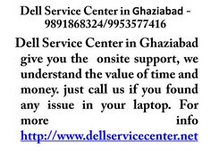 Dell service center in Ghaziabad gives you onsite support. We understand the value of your time and money and try to profide best possible services according to your convenience.
