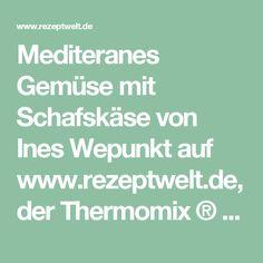 Mediteranes Gemüse mit Schafskäse von Ines Wepunkt auf www.rezeptwelt.de, der Thermomix ® Community