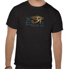 Eye Of Horus 3D- The Eyes Have It! - T-Shirt Humor #pagan #humor #wicca #witch #witchcraft #Egypt #Egyptian #EyeOfHorus