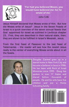"""- Most people believe Jesus has very little to do with anything Jewish. Nothing could be further from the truth. Jesus Himself said, """"If you believed Moses, you would believe me; for he wrote of me."""""""